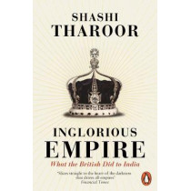 Inglorious Empire: What the British Did to India by Shashi Tharoor, 9780141987149