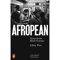 Afropean: Notes from Black Europe by Johny Pitts, 9780141987286
