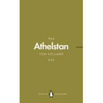 Athelstan (Penguin Monarchs): The Making of England by Tom Holland, 9780141987330