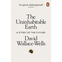 The Uninhabitable Earth: A Story of the Future by David Wallace-Wells, 9780141988870