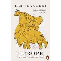 Europe: The First 100 Million Years by Tim Flannery, 9780141989020