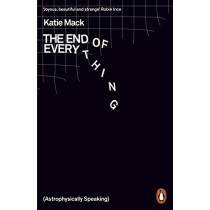The End of Everything: (Astrophysically Speaking) by Katie Mack, 9780141989587