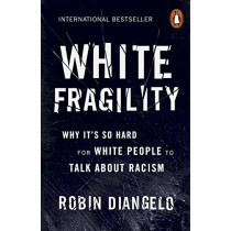 White Fragility: Why It's So Hard for White People to Talk About Racism by Robin DiAngelo, 9780141990569
