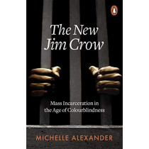 The New Jim Crow: Mass Incarceration in the Age of Colourblindness by Michelle Alexander, 9780141990675