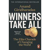 Winners Take All: The Elite Charade of Changing the World by Anand Giridharadas, 9780141990910