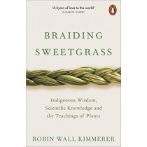 Braiding Sweetgrass: Indigenous Wisdom, Scientific Knowledge and the Teachings of Plants by Robin Wall Kimmerer, 9780141991955