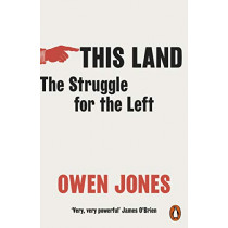 This Land: The Story of a Movement by Owen Jones, 9780141994390