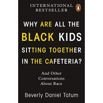 Why Are All the Black Kids Sitting Together in the Cafeteria? by Beverly Daniel Tatum, 9780141997445