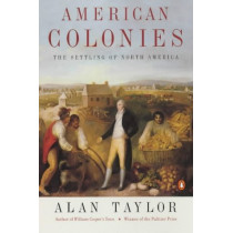 American Colonies: The Settlement of North America to 1800 by Alan Taylor, 9780142002100