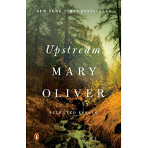 Upstream: Selected Essays by Mary Oliver, 9780143130086