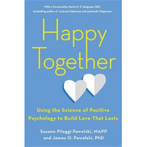 Happy Together: Using the Science of Positive Psychology to Build Love That Lasts by Suzann Pileggi Pawelski, 9780143130598