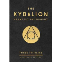 The Kybalion: Centenary Edition: Hermetic Philosophy by Three Initiates, 9780143131687