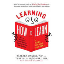 Learning How to Learn: How to Succeed in School without Spending All Your Time Studying: a Guide for Kids and Teens by Barbara Oakley, 9780143132547