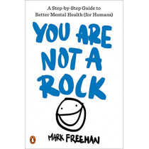 You Are Not a Rock: A Step-By-Step Guide to Better Mental Health (for Humans) by Professor of Psychology Mark Freeman, 9780143132608