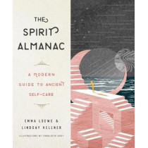 The Spirit Almanac: A Modern Guide to Ancient Self-Care by Emma Loewe, 9780143132714