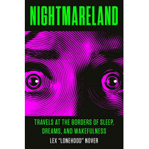 Nightmareland: Travels at the Borders of Sleep, Dreams, and Wakefulness by Lex Lonehood Nover, 9780143132844