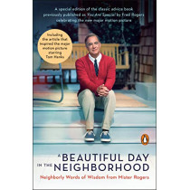 A Beautiful Day In The Neighborhood: Neighborly Words of Wisdom from Mister Rogers by Fred Rogers, 9780143135388