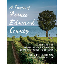 A Taste Of Prince Edward County: A Guide to the People, Places & Food of Ontario's Favourite Getaway by Chris Johns, 9780147530684
