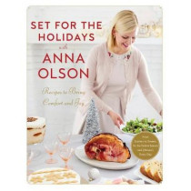Set For The Holidays With Anna Olson: Recipes for Bringing Comfort and Joy: From Starters to Sweets, for the Festive Season and Almost Every Day by Anna Olson, 9780147530813