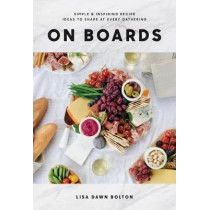 On Boards: Simple and Inspiring Recipes and Ideas to Share at Every Gathering by Lisa Dawn Bolton, 9780147531148