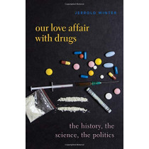 Our Love Affair with Drugs: The History, the Science, the Politics by Jerrold Winter, 9780190051464