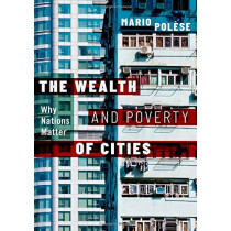 The Wealth and Poverty of Cities: Why Nations Matter by Mario Polese, 9780190053710
