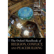 The Oxford Handbook of Religion, Conflict, and Peacebuilding by R. Scott Appleby, 9780190055172