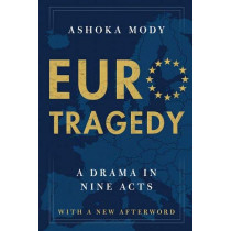 EuroTragedy: A Drama in Nine Acts by Ashoka Mody, 9780190056322