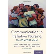 Communication in Palliative Nursing: The COMFORT Model by Elaine Wittenberg, 9780190061326