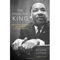 The Preacher King: Martin Luther King, Jr. and the Word that Moved America, updated edition by Richard Lischer, 9780190065126