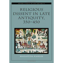 Religious Dissent in Late Antiquity, 350-450 by Maijastina Kahlos, 9780190067250