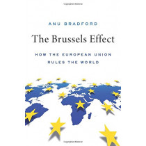The Brussels Effect: How the European Union Rules the World by Anu Bradford, 9780190088583