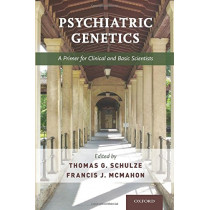 Psychiatric Genetics: A Primer for Clinical and Basic Scientists by Thomas Schulze, 9780190221973