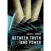 Between Truth and Power: The Legal Constructions of Informational Capitalism by Julie E. Cohen, 9780190246693