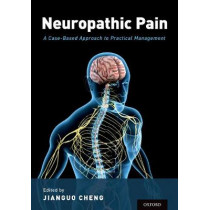 Neuropathic Pain: A Case-Based Approach to Practical Management by Jianguo Cheng, 9780190298357