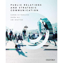 Public Relations and Strategic Communication by Karen Sutherland, 9780190304607