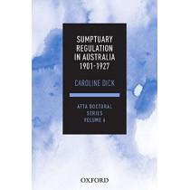 Sumptuary Regulation in Australia 1901-27: ATTA Doctoral Series, vol. 6 by Caroline Dick, 9780190312763