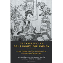 The Confucian Four Books for Women: A New Translation of the Nu Shishu and the Commentary of Wang Xiang by Ann A. Pang-White, 9780190460891