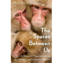The Spaces Between Us: A Story of Neuroscience, Evolution, and Human Nature by Michael Graziano, 9780190461010