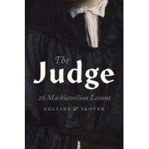The Judge: 26 Machiavellian Lessons by Ronald K. L. Collins, 9780190490140