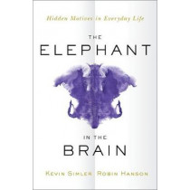 The Elephant in the Brain: Hidden Motives in Everyday Life by Kevin Simler, 9780190495992