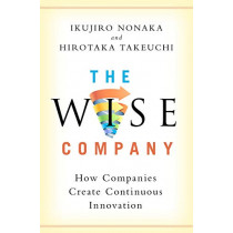 The Wise Company: How Companies Create Continuous Innovation by Ikujiro Nonaka, 9780190497002