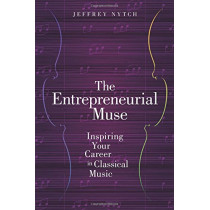 The Entrepreneurial Muse: Inspiring Your Career in Classical Music by Jeffrey Nytch, 9780190630980