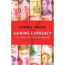 Gaining Currency: The Rise of the Renminbi by Eswar S. Prasad, 9780190631055