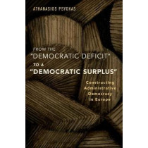 "From the ""Democratic Deficit"" to a ""Democratic Surplus"": Constructing Administrative Democracy in Europe by Athanasios Psygkas, 9780190632762"