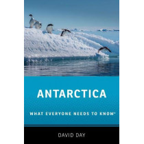 Antarctica: What Everyone Needs to Know (R) by David Day, 9780190641313