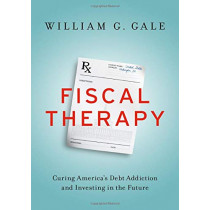 Fiscal Therapy: Curing America's Debt Addiction and Investing in the Future by William G. Gale, 9780190645410