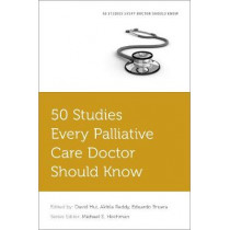 50 Studies Every Palliative Care Doctor Should Know by David Hui, 9780190658618