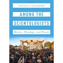 Among the Scientologists: History, Theology, and Praxis by Donald Westbrook, 9780190664978