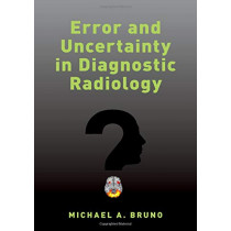 Error and Uncertainty in Diagnostic Radiology by Michael A. Bruno, 9780190665395
